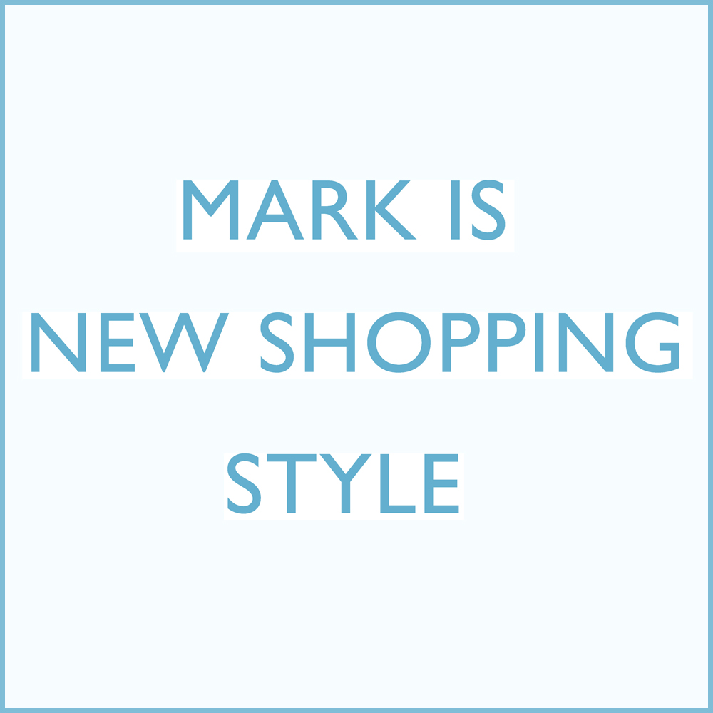 MARK IS NEW SHOPPING STYLE